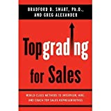 img - for Topgrading for Sales: World-Class Methods to Interview, Hire, and Coach Top SalesRepresentatives [Hardcover] [2008] Bradford D. Smart Ph.D., Greg Alexander book / textbook / text book