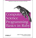img - for [(Computer Science Programming Basics with Ruby )] [Author: Ophir Frieder] [May-2013] book / textbook / text book
