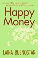 Happy Money (Increase the Flow of Money with a Simple 2-Step Formula) (English Edition)