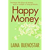 Happy Money (Increase the Flow of Money with a Simple 2-Step Formula) ~ Laina  Buenostar