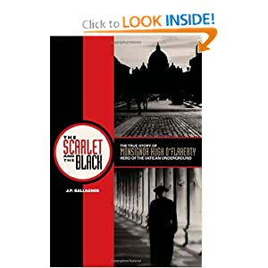 The Scarlet and the Black: The True Story of Monsignor Hugh O Flaherty, Hero of the Vatican Underground by J. P. Gallagher