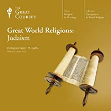 Great World Religions: Judaism  by The Great Courses Narrated by Professor Isaiah M. Gafni