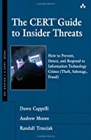 The CERT Guide to Insider Threats: How to Prevent, Detect, and Respond to Information Technology Crimes Front Cover