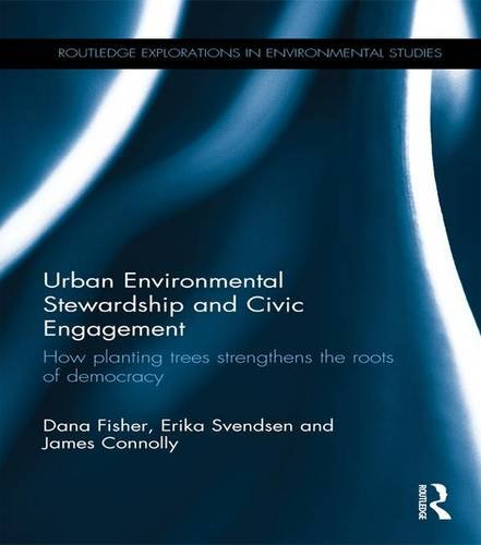 Urban Environmental Stewardship and Civic Engagement: How planting trees strengthens the roots of democracy