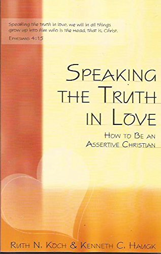 Speaking the Truth in Love: How To Be an Assertive Christian PDF