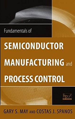 Fundamentals of Semiconductor Manufacturing and Process Control [May, Gary S. - Spanos, Costas J.] (Tapa Dura)