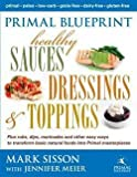 img - for Mark Sisson: Primal Blueprint Healthy Sauces, Dressings and Toppings : Healthy Sauces, Dressings & Toppings (Hardcover); 2012 Edition book / textbook / text book
