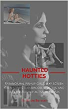 Haunted Hotties Paranormal pin-up girls sexy screen siren spirits supermodel specters and supernatur