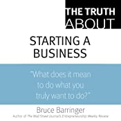 The Truth About Starting a Business | [Bruce Barringer]
