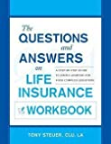 img - for The Questions and Answers on Life Insurance Workbook : A Step-By-Step Guide to Simple Answers for Your Complex Questions (Paperback)--by Anthony Steuer [2011 Edition] book / textbook / text book
