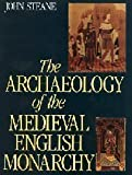img - for The Archaeology of the Medieval English Monarchy by John Steane (1993-06-05) book / textbook / text book