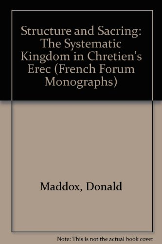 Structure and Sacring The Systematic Kingdom in Chretien39s Erec French Forum Monographs