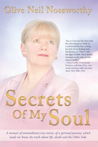 Secrets Of My Soul: A Memoir Of Extraordinary True Stories, Of A Spiritual Journey, Which Made Me Know The Truth About Life, Death And The Other Side. front-203177