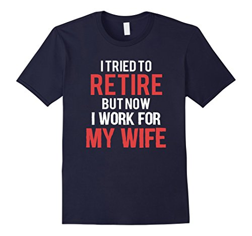 Men's Funny Retirement Gift Shirt I Work for My Wife T-Shirt Men XL Navy