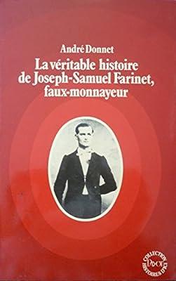 La véritable histoire de Joseph-Samuel Farinet, faux-monnayeur par André Donnet