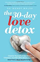 The 30-Day Love Detox: Cleanse Yourself of Bad Boys, Cheaters, and Men Who Won't Commit -- And Find A Real Relationship