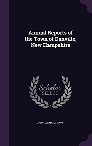 Annual Reports of the Town of Danville, New Hampshire