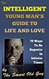 The Intelligent Young Man's Guide to Life and Love