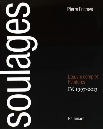 Soulages: L'OEuvre complet, IV:Peintures 1997-2013