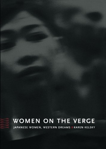 Women on the Verge: Japanese Women, Western Dreams (Asia-Pacific: Culture, Politics, and Society), Kelsky, Karen