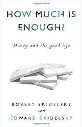 How Much is Enough?: Money and the Good Life