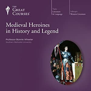 Medieval Heroines in History and Legend Lecture by  The Great Courses Narrated by Professor Bonnie Wheeler