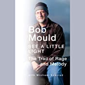 See a Little Light: The Trail of Rage and Melody | [Bob Mould]