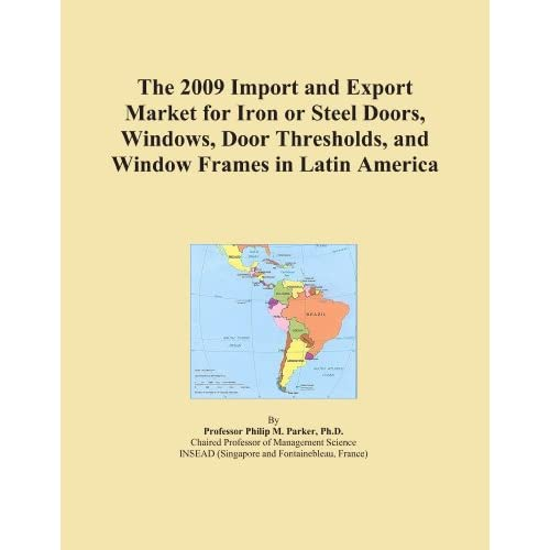 The 2009 World Forecasts of Iron or Steel Doors, Windows, Door Thresholds, and Window Frames Export Supplies Icon Group International