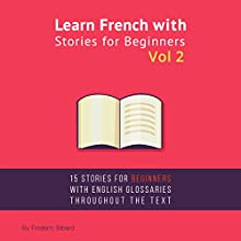 Learn French with Stories for Beginners, Volume 2: 15 French Stories for Beginners with English Glossaries Throughout the Text Audiobook by Frederic Bibard Narrated by Frederic Bibard, Adam McVay