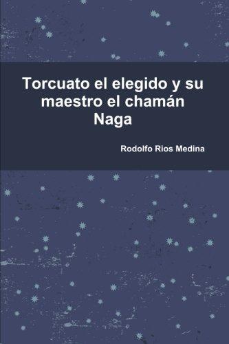 Torcuato el elegido y su maestro el chaman Naga  [Rios Medina, Rodolfo] (Tapa Blanda)
