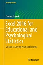 EXCEL 2016 FOR EDUCATIONAL AND PSYCHOLOGICAL STATISTICS: A GUIDE TO SOLVING PRACTICAL PROBLEMS (EXCEL FOR STATISTICS)