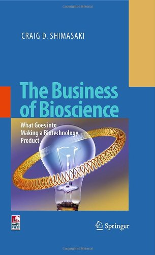 The Business of Bioscience: What goes into making a Biotechnology Product