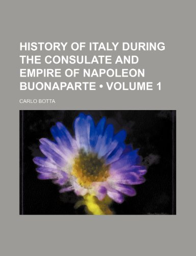 History of Italy During the Consulate and Empire of Napoleon Buonaparte (Volume 1)