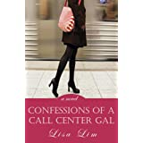 Confessions of a Call Center Gal: a novel ~ Lisa Lim
