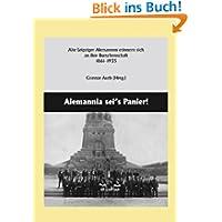 Alemannia sei's Panier!: Alte Leipziger Alemannen erinnern sich an Ihre Burschenschaft (1861-1935)