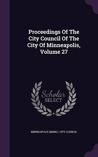 Proceedings Of The City Council Of The City Of Minneapolis, Volume 27