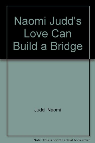 Naomi Judd's Love Can Build a Bridge, by Naomi Judd