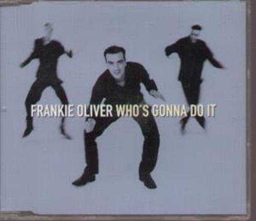Whos Gonna Do It By Frankie Oliver (1997-07-14)