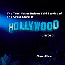 Hollywood Untold: The True and Incredible Stories of Some of Hollywood's Biggest and Best Known Stars, but Never before Told Audiobook by Chaz Allen Narrated by Chaz Allen