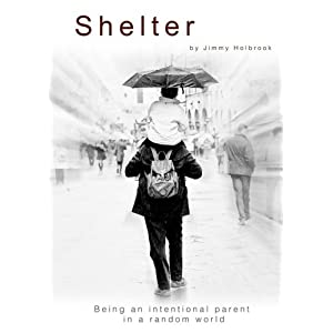 Shelter: Being an Intentional Parent in a Random World