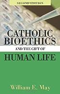 Catholic Bioethics and the Gift of Human Life