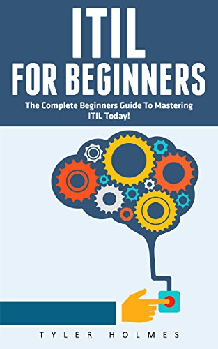 ITIL For Beginners: The Complete Beginners Guide To Mastering ITIL Today! (ITIL, ITIL Foundation, ITIL Service Operation) (Itil Service Operation 2011 compare prices)