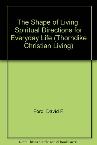 The Shape of Living: Spiritual Directions for Everyday Life (Thorndike Christian Living)