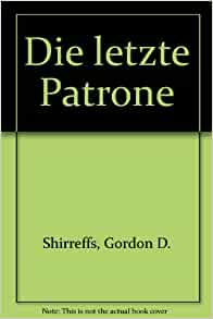 Die letzte Patrone: Gordon D. Shirreffs: 9783453202481: Amazon.com