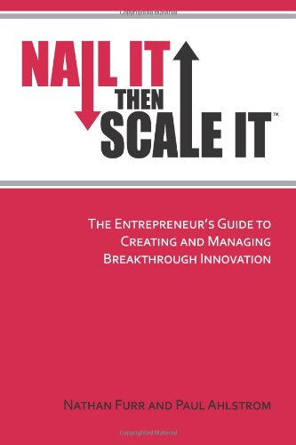 Nail It then Scale It: The Entrepreneur's Guide to...