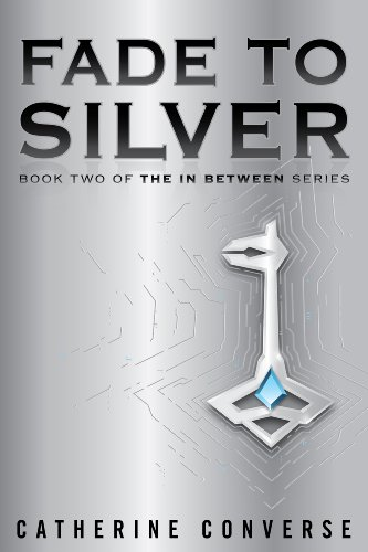 Fade To Silver (The In Between #2) (The In Between Series) by Catherine Converse