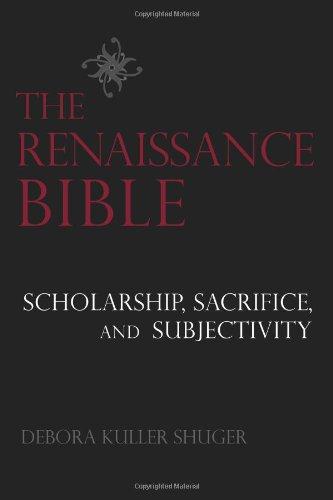 The Renaissance Bible: Scholarship, Sacrifice, and Subjectivity