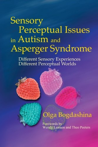 Sensory Perceptual Issues in Autism and Asperger Syndrome: Different Sensory Experiences - Different Perceptual Worlds: Olga Bogdashina: 9781843101666: Amazon.com: Books