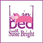 In Bed with Susie Bright 465: Sex-Crime Cleaners: A Professional Organizer Lets You Peek into Her Drawers | Susie Bright