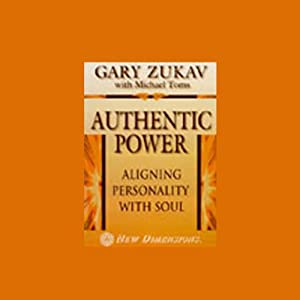 Authentic Power: Aligning Personality with Soul | [Gary Zukav, Michael Toms]